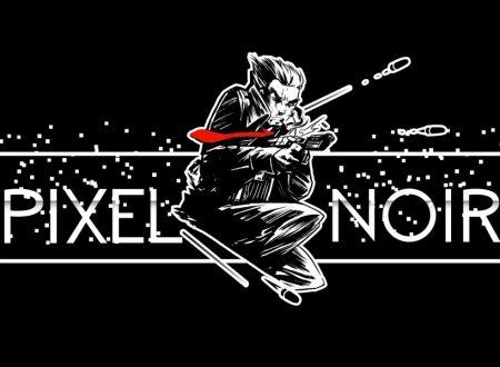 Pixel Noir: il titolo annunciato per l'arrivo sull'eShop di Nintendo Switch