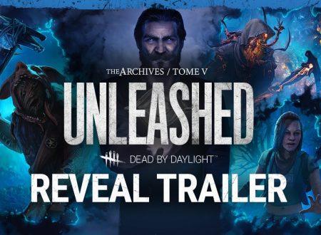 Dead By Daylight: pubblicato il trailer dedicato al Tomo 5, UNLEASHED degli Archivi